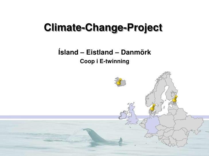 Climate-Change-Project<br />Ísland – Eistland – Danmörk<br />Coop i E-twinning<br />