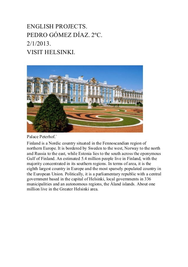 ENGLISH PROJECTS.PEDRO GÓMEZ DÍAZ. 2ºC.2/1/2013.VISIT HELSINKI.Palace Peterhof.`Finland is a Nordic country situated in th...