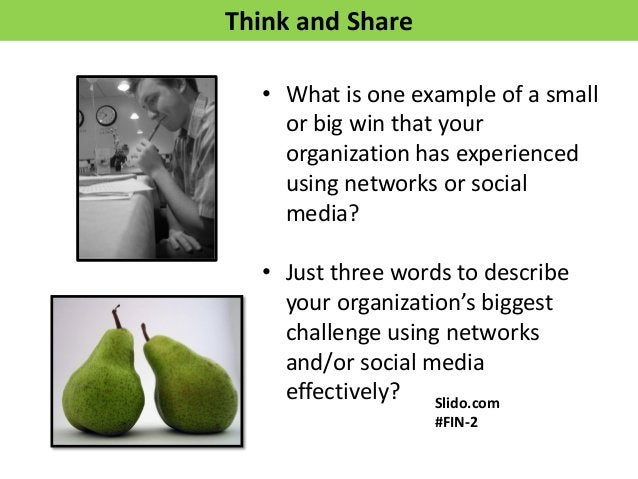 Think and Share • What is one example of a small or big win that your organization has experienced using networks or socia...