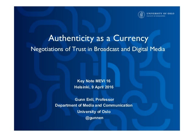 Authenticity as a Currency Negotiations of Trust in Broadcast and Digital Media Key Note MEVI 16 Helsinki, 9 April 2016 Gu...