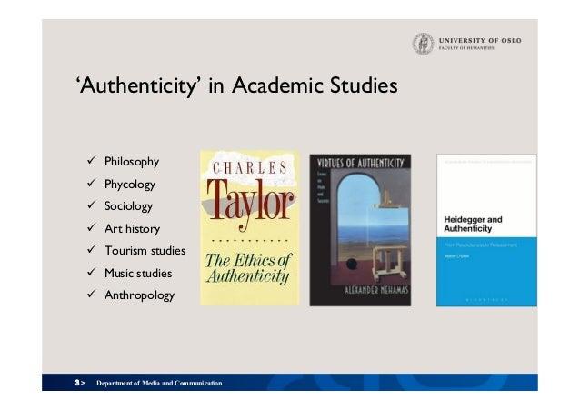 3 > 'Authenticity' in Academic Studies ü Philosophy ü Phycology ü Sociology ü Art history ü Tourism studies ü Music ...