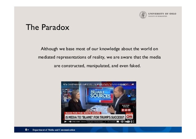 5 > The Paradox Although we base most of our knowledge about the world on mediated representations of reality, we are awar...