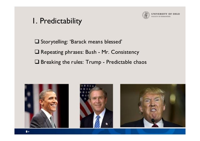 9 > 1. Predictability qStorytelling: 'Barack means blessed' qRepeating phrases: Bush - Mr. Consistency qBreaking the ru...