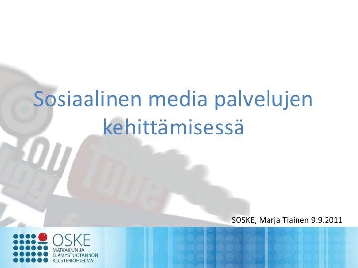Sosiaalinen media palvelujen       kehittämisessä                   SOSKE, Marja Tiainen 9.9.2011