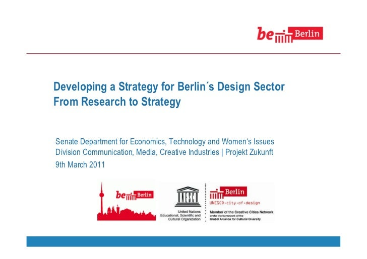 Developing a Strategy for Berlin´s Design SectorFrom Research to StrategySenate Department for Economics, Technology and W...