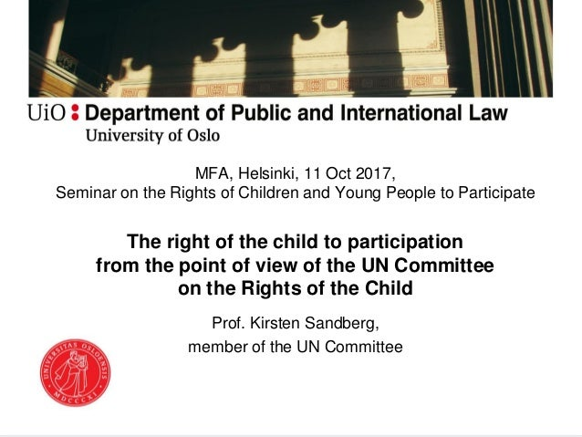 MFA, Helsinki, 11 Oct 2017, Seminar on the Rights of Children and Young People to Participate The right of the child to pa...