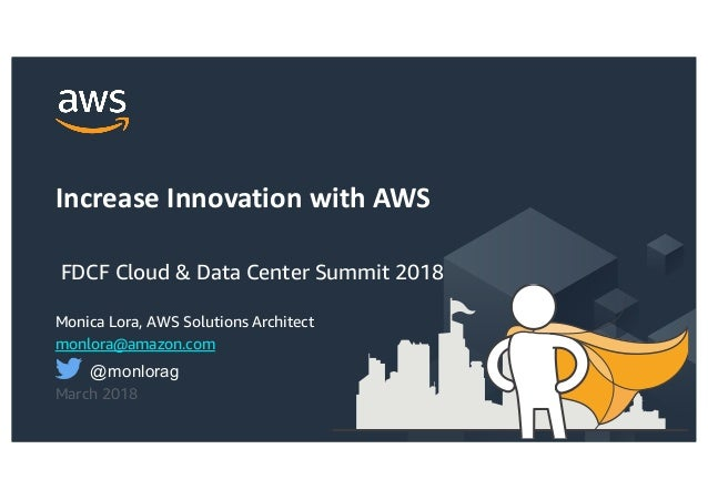 © 2017, Amazon Web Services, Inc. or its Affiliates. All rights reserved. Monica Lora, AWS Solutions Architect monlora@ama...