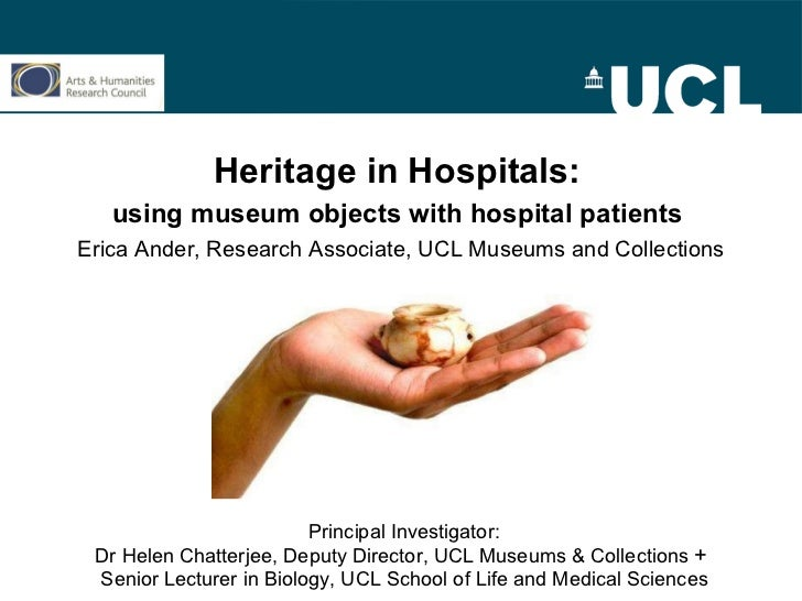 Heritage in Hospitals:   using museum objects with hospital patients   Erica Ander, Research Associate, UCL Museums and Co...