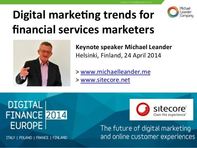Digital  marke,ng  trends  for   financial  services  marketers   Keynote  speaker  Michael  Leander  ...