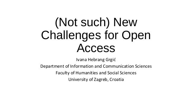 (Not such) New Challenges for Open Access Ivana Hebrang Grgić Department of Information and Communication Sciences Faculty...