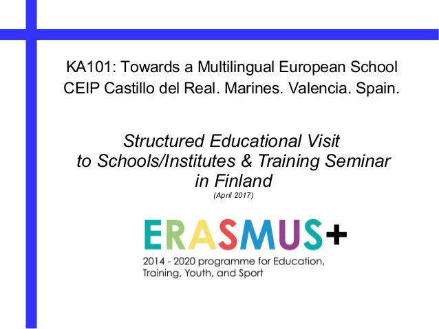 Structured Educational Visit to Schools/Institutes & Training Seminar in Finland (April 2017) KA101: Towards a Multilingua...