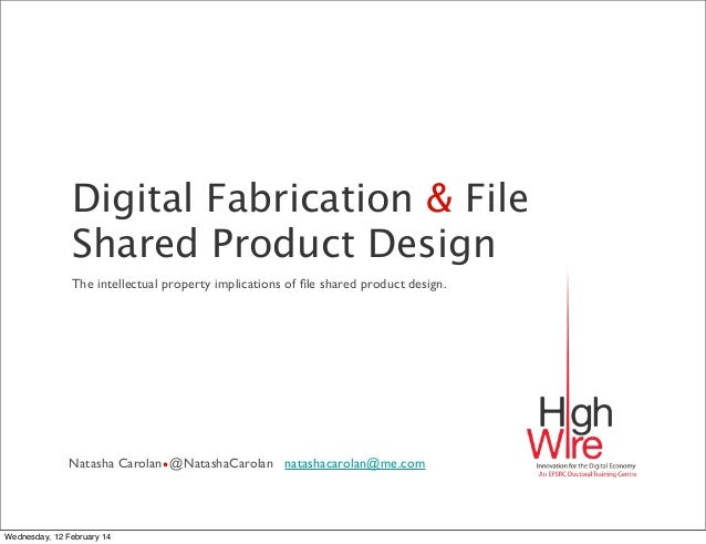 Digital Fabrication & File Shared Product Design The intellectual property implications of file shared product design.  Nat...