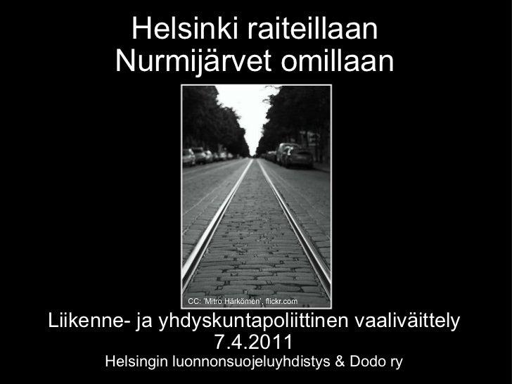 Liikenne- ja yhdyskuntapoliittinen vaaliväittely 7.4.2011 Helsingin luonnonsuojeluyhdistys &Dodo ry Helsinki raiteillaan ...