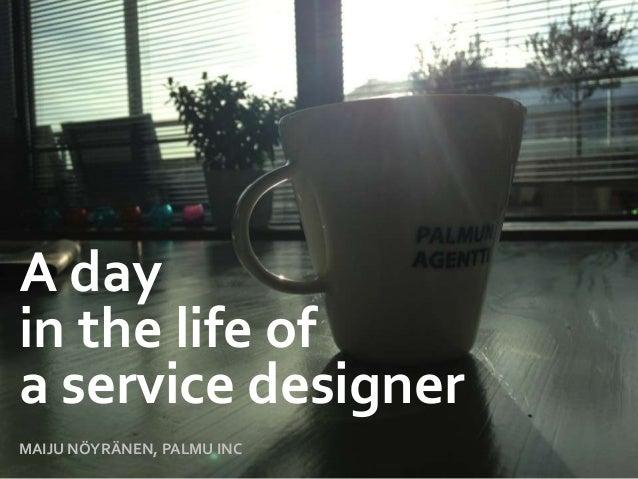 A dayin the life ofa service designerMAIJU NÖYRÄNEN, PALMU INC
