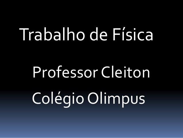 Trabalho de Física Professor Cleiton Colégio Olimpus