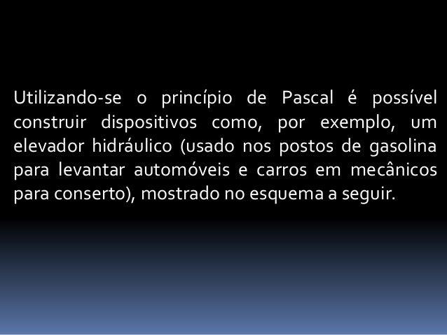 Utilizando-se o princípio de Pascal é possível construir dispositivos como, por exemplo, um elevador hidráulico (usado nos...
