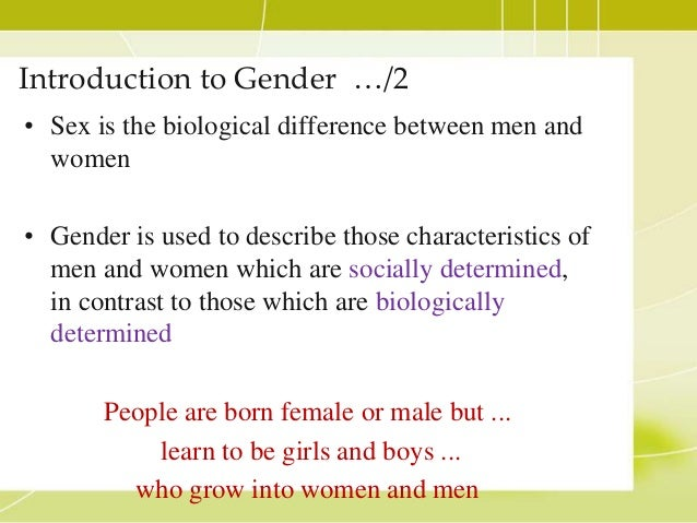 gender biologically determined Ebony m dickens, mscj are gender differences socially determined psy-510 this means that gender is biologically determined and cannot be learned or unlearned.