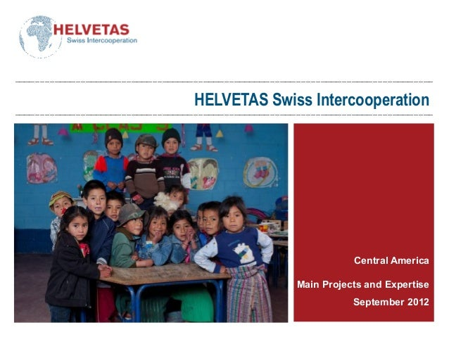 HELVETAS Swiss Intercooperation Central America Main Projects and Expertise September 2012