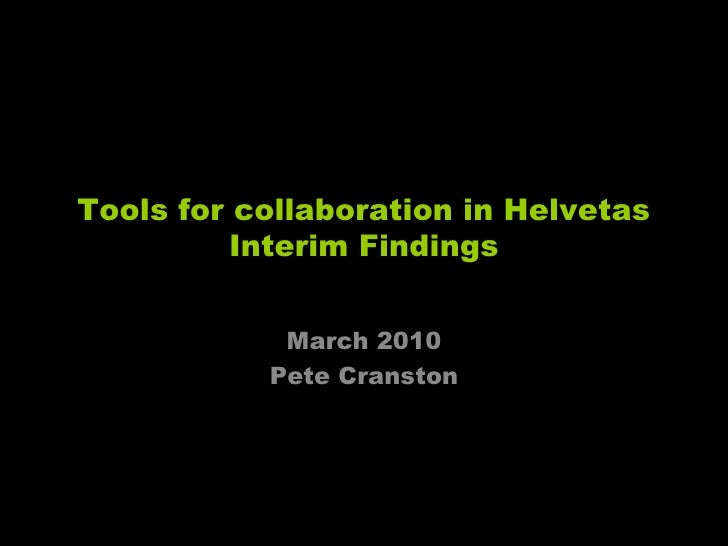 Tools for collaboration in HelvetasInterim Findings<br />March 2010<br />Pete Cranston<br />