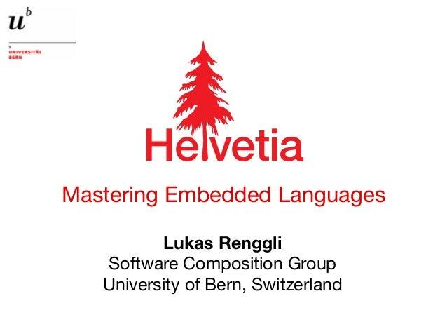 "Mastering Embedded Languages Lukas Renggli Software Composition Group University of Bern, Switzerland !"" #""$%&"