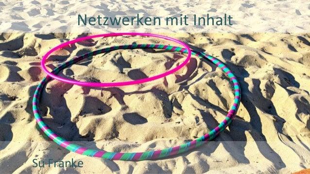 Netzwerken mit Inhalt Su Franke