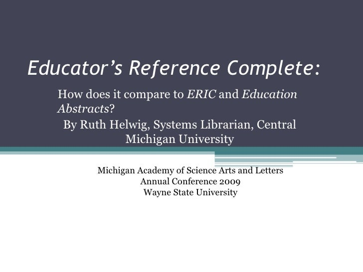 Educator's Reference Complete:    How does it compare to ERIC and Education    Abstracts?     By Ruth Helwig, Systems Libr...