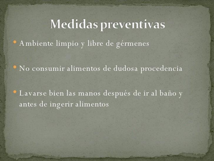 <ul><li>Ambiente limpio y libre de gérmenes </li></ul><ul><li>No consumir alimentos de dudosa procedencia </li></ul><ul><l...