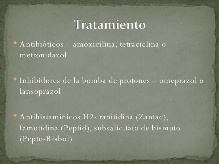 <ul><li>Antibióticos – amoxicilina, tetraciclina o metronidazol </li></ul><ul><li>Inhibidores de la bomba de protones – om...
