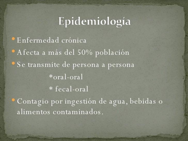 <ul><li>Enfermedad crónica </li></ul><ul><li>Afecta a más del 50% población </li></ul><ul><li>Se transmite de persona a pe...
