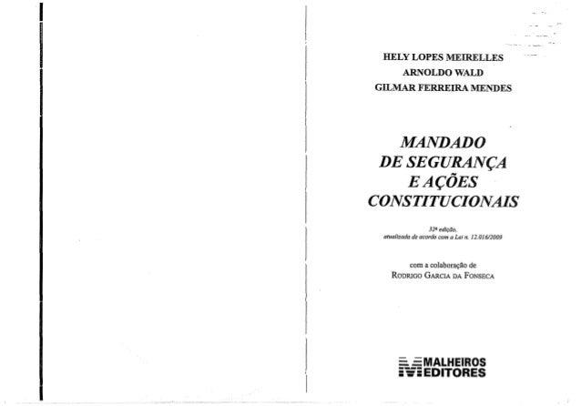 I HELY LOPES MEIRELLES ARNOLDO WALD GILMAR FERREIRA MENDES MANDADO DE SEGURANÇA EAÇÕES CONSTITUCIONAIS 32fl.edição, atuali...