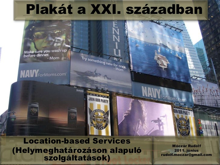 Plakát a XXI. században<br />Móczár Rudolf<br />2011. június<br />rudolf.moczar@gmail.com<br />Location-basedServices<br /...