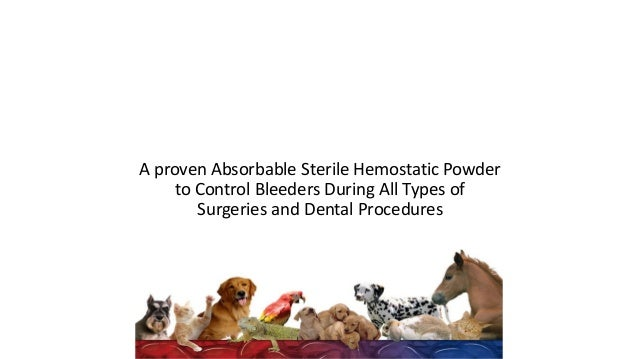 A proven Absorbable Sterile Hemostatic Powder to Control Bleeders During All Types of Surgeries and Dental Procedures