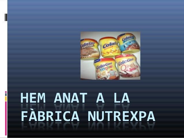 Els nois i noies de 5è hem anat a la fàbrica Nutrexpa on fan  productes tan coneguts per nosaltres com el Cola Cao, la  No...