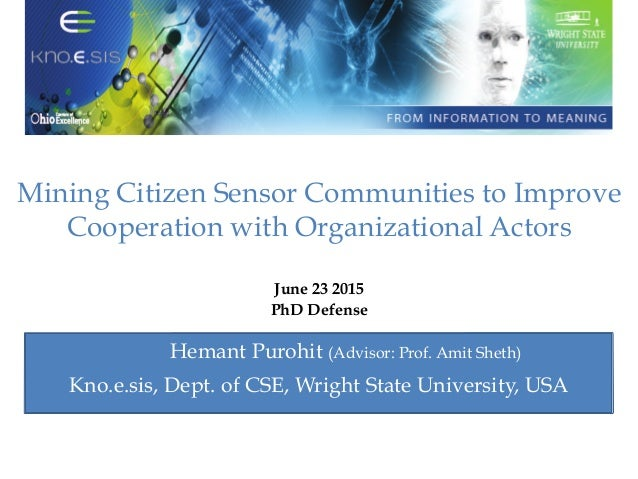 Mining Citizen Sensor Communities to Improve Cooperation with Organizational Actors June 23 2015 PhD Defense Hemant Purohi...