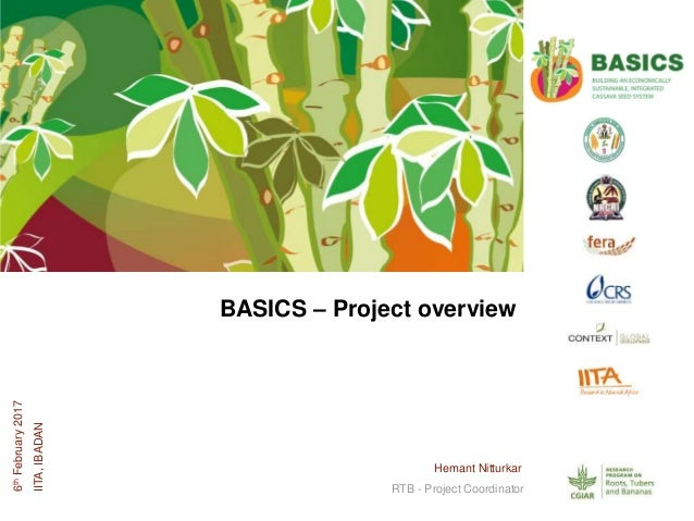 RTB - Project Coordinator Hemant Nitturkar 6thFebruary2017 IITA,IBADAN BASICS – Project overview