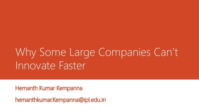 Why Some Large Companies Can't Innovate Faster Hemanth Kumar Kempanna hemanthkumar.Kempanna@ipl.edu.in
