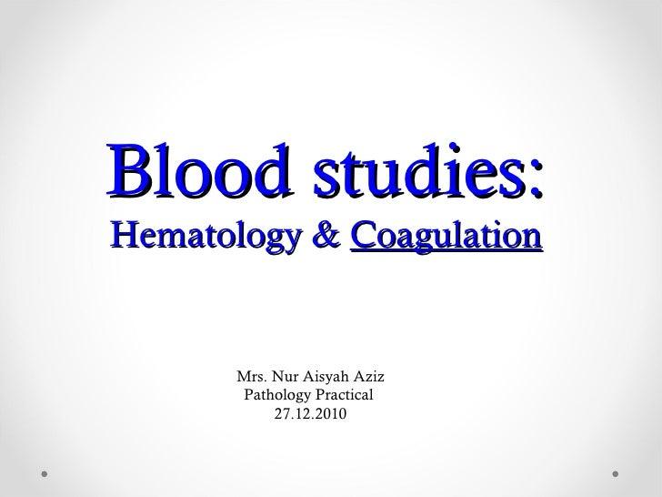 Blood studies: Hematology &  Coagulation Mrs. Nur Aisyah Aziz Pathology Practical  27.12.2010