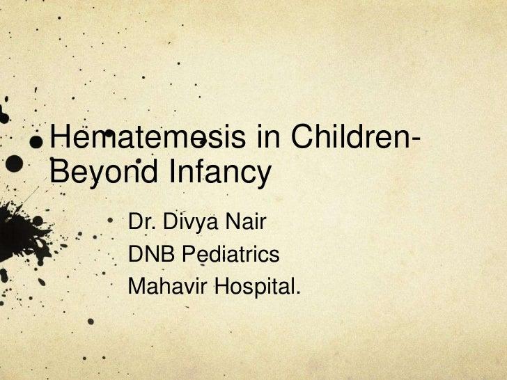 Hematemesis in Children- Beyond Infancy<br />Dr. Divya Nair<br />DNB Pediatrics<br />Mahavir Hospital.<br />