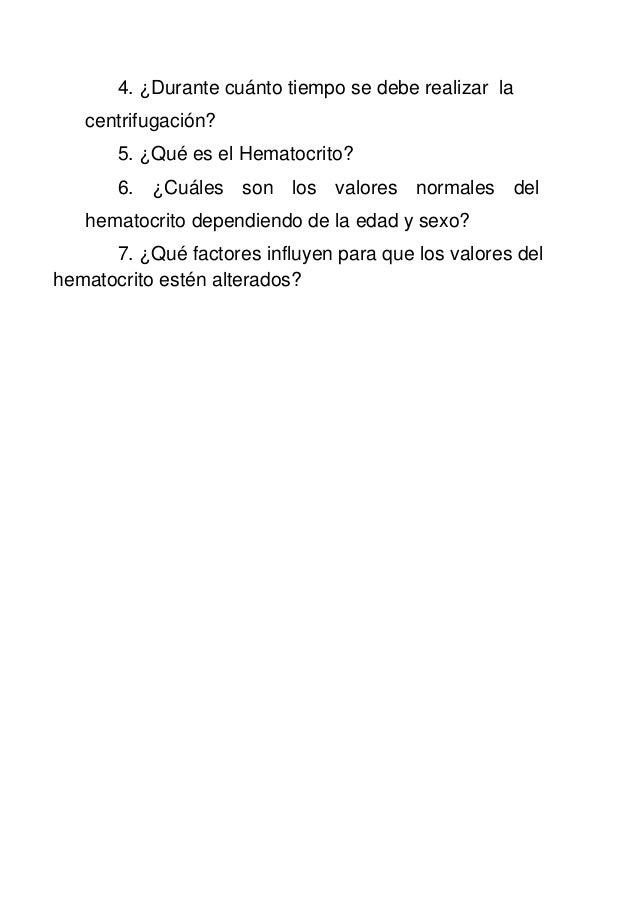 4. ¿Durante cuánto tiempo se debe realizar la centrifugación? 5. ¿Qué es el Hematocrito? 6. ¿Cuáles son los valores normal...