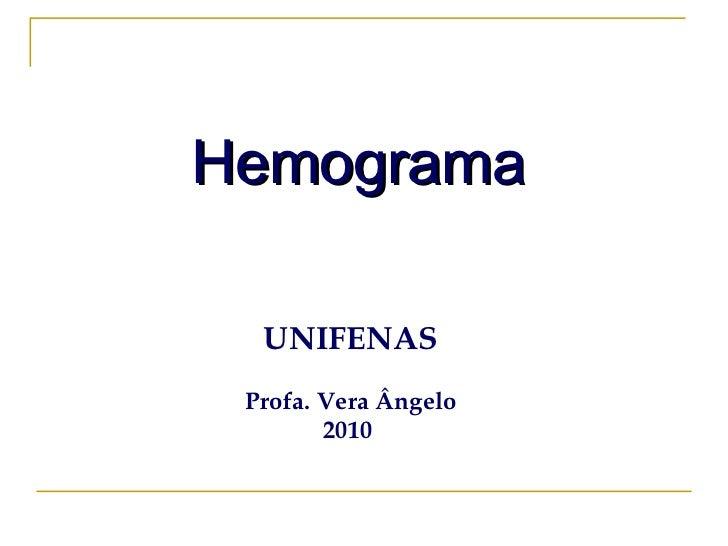 UNIFENAS Profa. Vera Ângelo 2010   2006 Hemograma