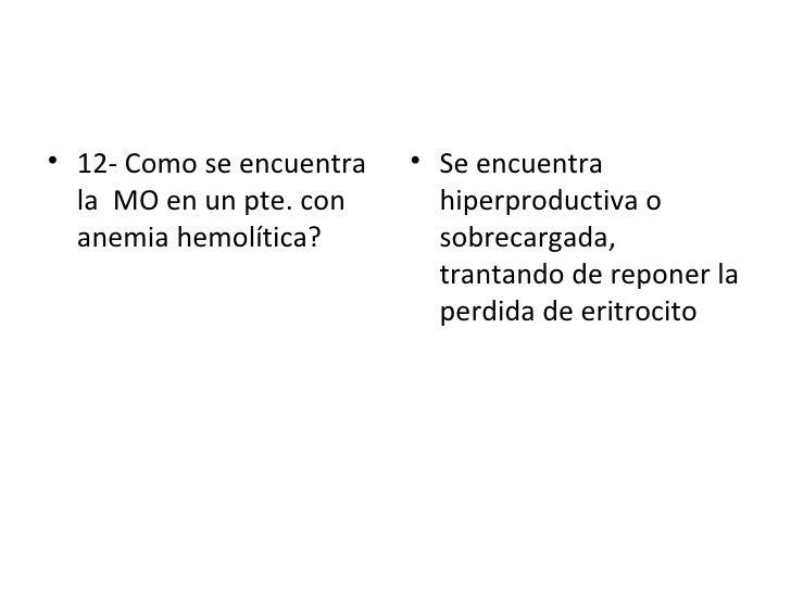 <ul><li>12- Como se encuentra la  MO en un pte. con anemia hemolítica? </li></ul><ul><li>Se encuentra hiperproductiva o so...