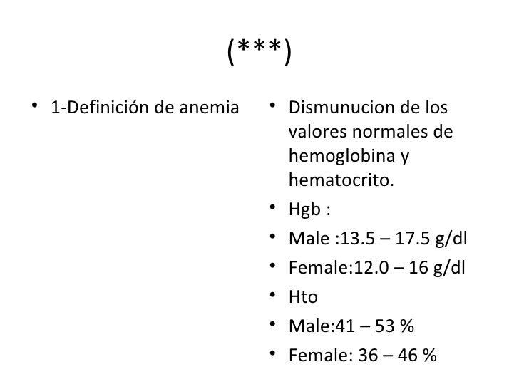 (***) <ul><li>1-Definición de anemia </li></ul><ul><li>Dismunucion de los valores normales de hemoglobina y hematocrito. <...
