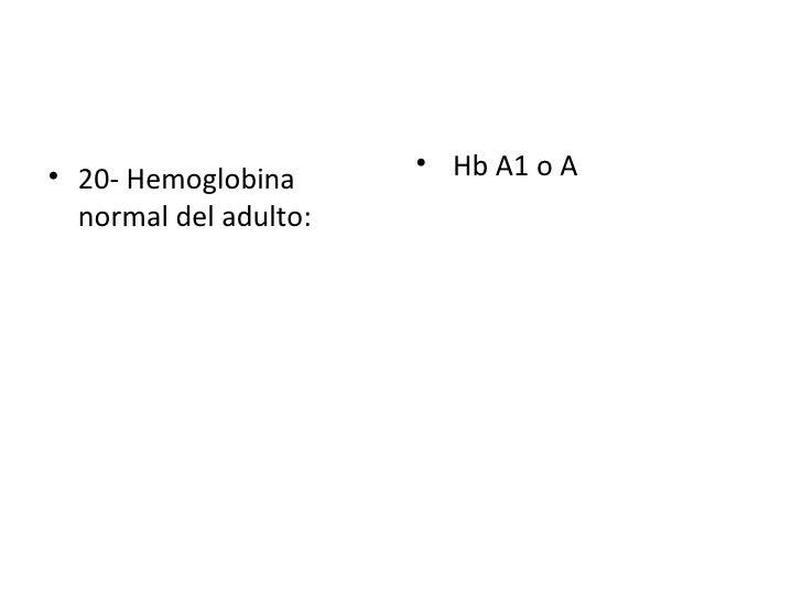 <ul><li>20- Hemoglobina normal del adulto: </li></ul><ul><li>Hb A1 o A </li></ul>