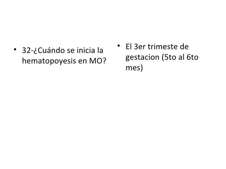 <ul><li>32-¿Cuándo se inicia la hematopoyesis en MO? </li></ul><ul><li>El 3er trimeste de gestacion (5to al 6to mes) </li>...
