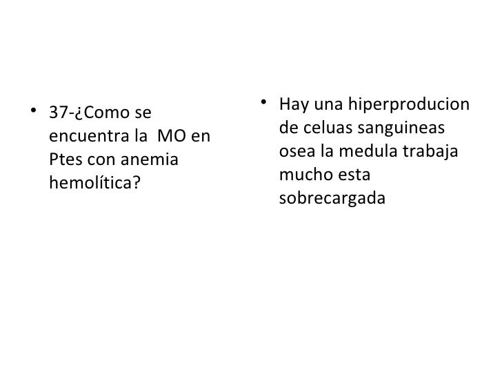 <ul><li>37-¿Como se  encuentra la  MO en Ptes con anemia hemolítica? </li></ul><ul><li>Hay una hiperproducion de celuas sa...