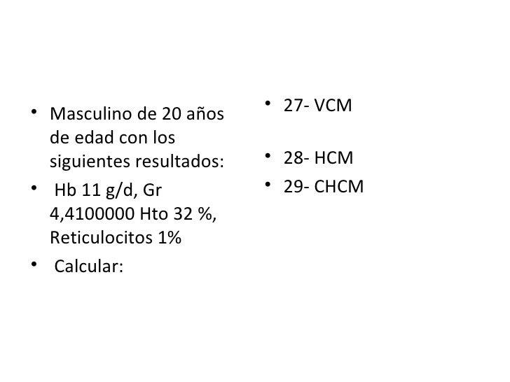 <ul><li>Masculino de 20 años de edad con los siguientes resultados:  </li></ul><ul><li>Hb 11 g/d, Gr 4,4100000 Hto 32 %, R...