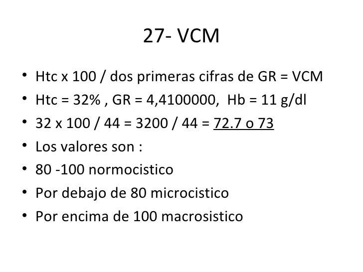 27- VCM <ul><li>Htc x 100 / dos primeras cifras de GR = VCM </li></ul><ul><li>Htc = 32% , GR = 4,4100000,  Hb = 11 g/dl </...