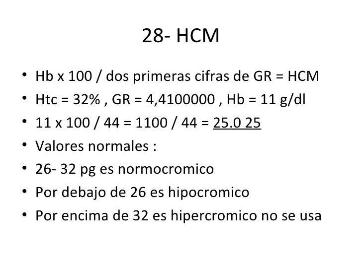 28- HCM <ul><li>Hb x 100 / dos primeras cifras de GR = HCM </li></ul><ul><li>Htc = 32% , GR = 4,4100000 , Hb = 11 g/dl </l...