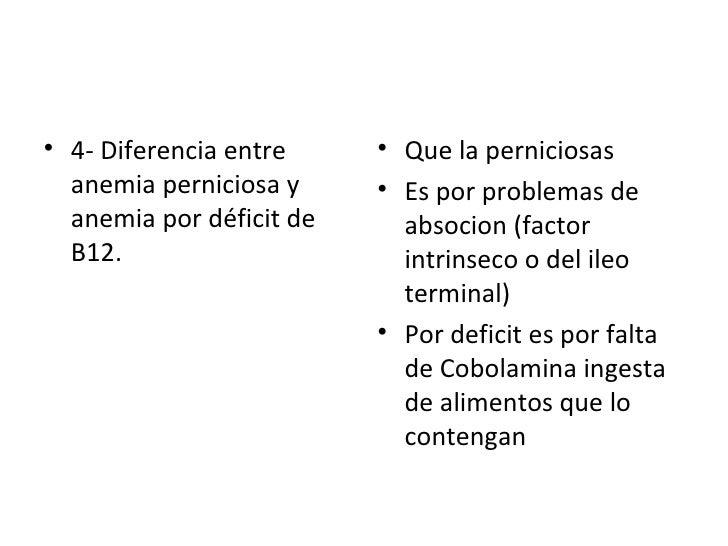 <ul><li>4- Diferencia entre anemia perniciosa y anemia por déficit de B12. </li></ul><ul><li>Que la perniciosas </li></ul>...