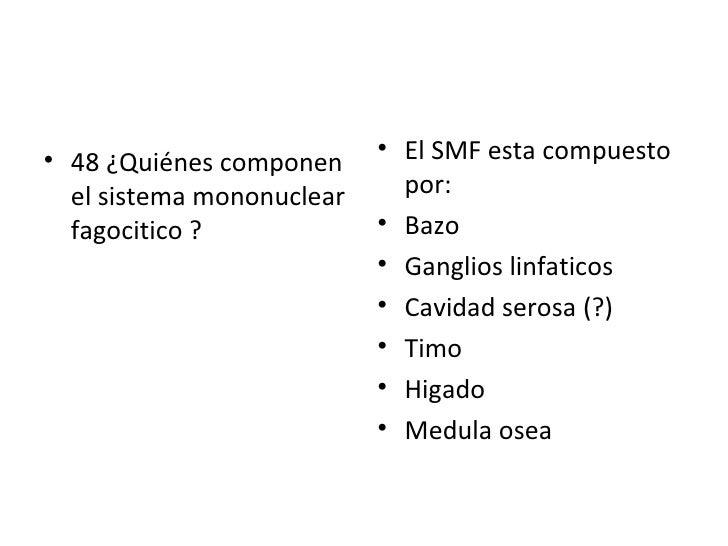 <ul><li>48 ¿Quiénes componen el sistema mononuclear fagocitico ? </li></ul><ul><li>El SMF esta compuesto por: </li></ul><u...